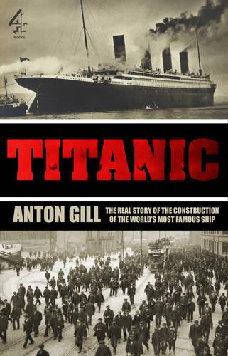 Titanic: The Real Story of the Construction of the World's Most Famous Ship (Paperback)
