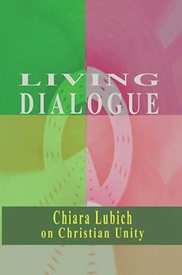 Living Dialogue: Chiara Lubich on Christian Unity (Paperback)