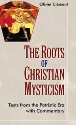 The Roots of Christian Mysticism: Texts from the Patristic Era with Commentary (Paperback)