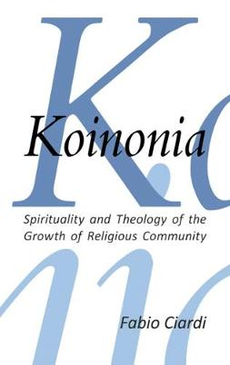 Koinonia: Spirituality and Theology of the Growth of Religious Community (Paperback)