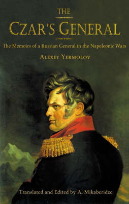 The Czar's General: The Memoirs of a Russian General in the Napoleonic Wars (Hardback)