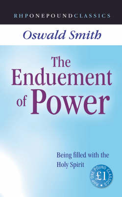 The Enduement of Power: Being Filled with the Holy Spirit - One Pound Classics (Paperback)
