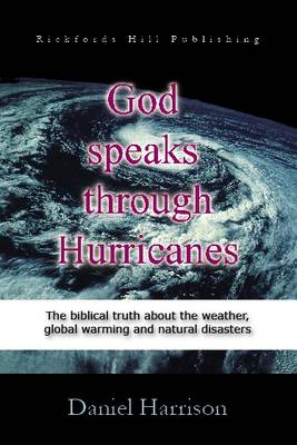 God Speaks Through Hurricanes: The Biblical Truth About the Weather, Global Warming and Natural Disasters (Paperback)