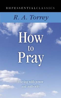How to Pray: Praying with Power and Authority - Essential Classics (Paperback)