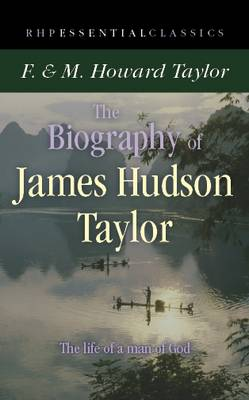 The Biography of James Hudson Taylor - Essential Classics (Paperback)