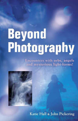 Beyond Photography: Encounters with Orbs, Angels and Light Forms (Paperback)