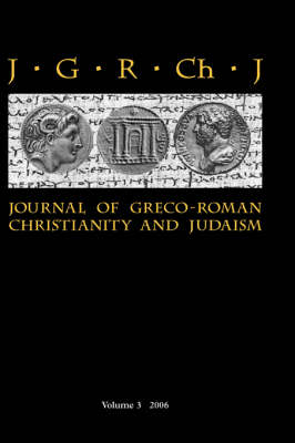 Journal of Greco-Roman Christianity and Judaism: v. 3 - Journal of Greco-Roman Christianity and Judaism v. 3 (Hardback)
