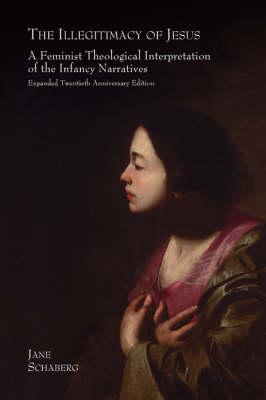 The Illegitimacy of Jesus: A Feminist Theological Interpretation of the Infancy Narratives (Hardback)