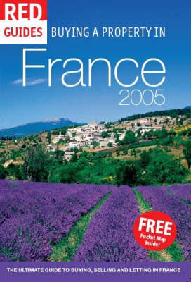 Buying a Property in France 2005: The Ultimate Guide to Buying , Selling and Letting - Red Guides (Paperback)