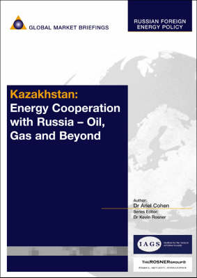 Kazakhstan: Energy Cooperation with Russia - Oil, Gas and Beyond - Russian Foreign Energy Policy Reports (Paperback)