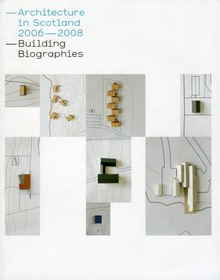 Architecture in Scotland, 2006-2008: Building Biographies (Paperback)