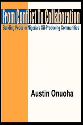 From Conflict to Collaboration: Building Peace in Nigeria's Oil-Producing Communities (Paperback)