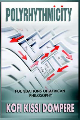 Polyrhythmicity: FOUNDATIONS OF AFRICAN PHILOSOPHY (paperback) (Paperback)
