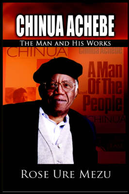 Chinua Achebe: The Man and His Works (Paperback)