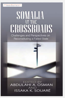 Somalia at the Crossroads: Challenges and Perspectives in Reconstituting a Failed State (HB) (Hardback)