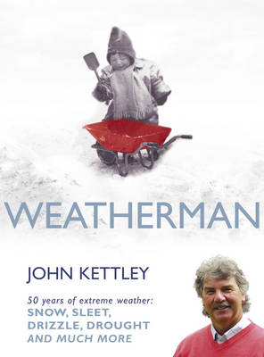 Weatherman: 50 Years of Extreme Weather - Snow, Sleet, Drizzle, Drought and Much More (Hardback)