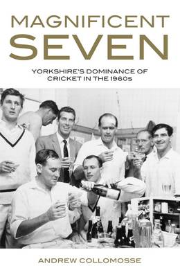Magnificent Seven: Yorkshire's Champions of the Championship Years (Hardback)