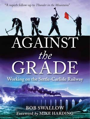 Against the Grade: Working on the Settle-Carlisle Railway (Hardback)