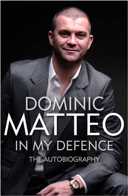 Dominic Matteo: In My Defence the Autobiography (Hardback)