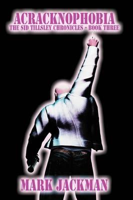Acracknophobia: Book III of The Sid Tillsley Chronicles (Paperback)