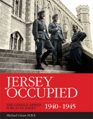 Jersey Occupied: The German Armed Forces in Jersey 1940-1945 (Paperback)