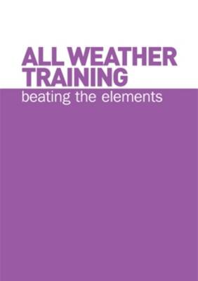 All Weather Training: Beating the Elements (Spiral bound)