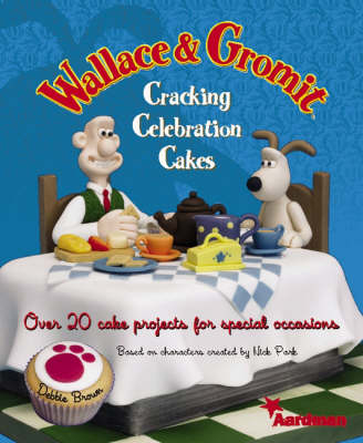 Wallace and Gromit Cracking Celebration Cakes: Over 20 Cake Projects for Special Occasions (Hardback)