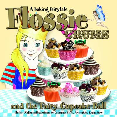 Flossie Crums and the Fairy Cupcake Ball: A Baking Fairytale (Hardback)