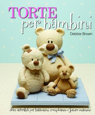 Torte Per Bambini: Debbie Brown's Baby Cakes (Hardback)