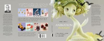 Animation in Sugar: 14 Beautifully Hand-Crafted Modelling Projects for Celebration Cakes (Hardback)