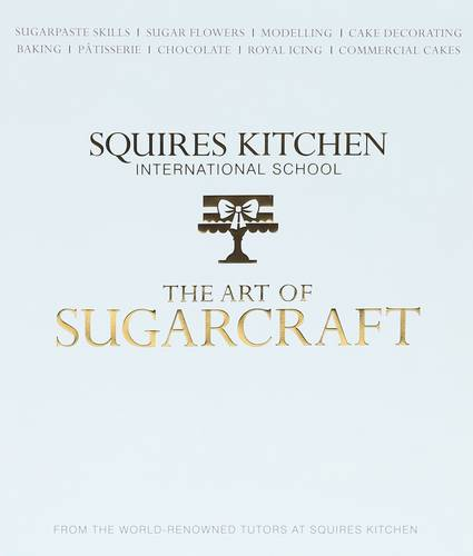 The Art of Sugarcraft: Sugarpaste Skills, Sugar Flowers, Modelling, Cake Decorating, Baking, Patisserie, Chocolate, Royal Icing and Commercial Cakes (Hardback)