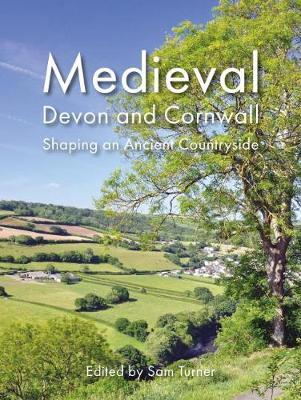Medieval Devon and Cornwall: Shaping an Ancient Countryside (Paperback)
