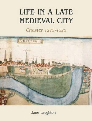 Life in a Late Medieval City: Chester, 1275-1520 (Paperback)