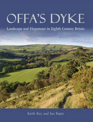 Offa's Dyke: Landscape & Hegemony in Eighth-Century Britain (Paperback)