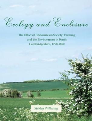 Ecology and Enclosure: The Effect of Enclosure on Society, Farming and the Environment in South Cambridgeshire, 1798-1850 (Paperback)