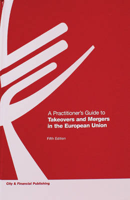 A Practitioners Guide to Takeovers and Mergers in the European Union (Paperback)