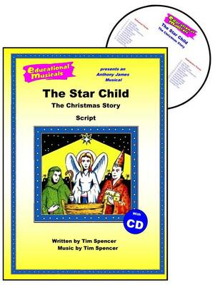 The Star Child: Script and Score: The Christmas Story - Educational Musicals S. (Spiral bound)