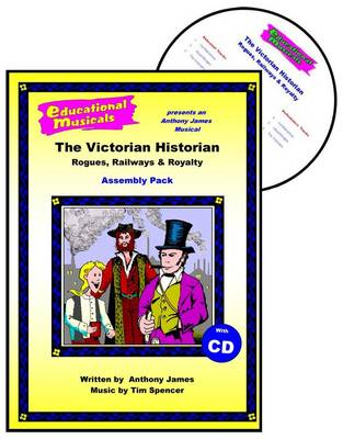 The Victorian Historian: Rogues, Railways and Royalty - Educational Musicals - Assembly Pack S. (Spiral bound)