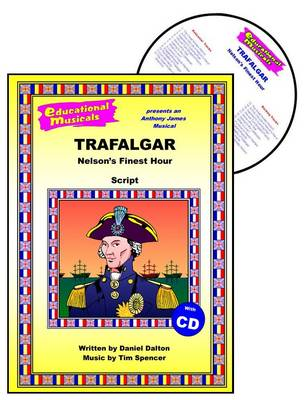 Trafalgar: Script and Score: Nelson's Finest Hour - Educational Musicals S.
