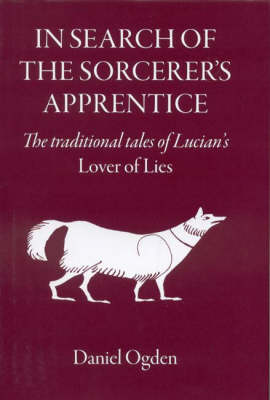 """In Search of the Sorcerer's Apprentice: The Traditional Tales of Lucian's """"Lover of Lies"""" (Hardback)"""