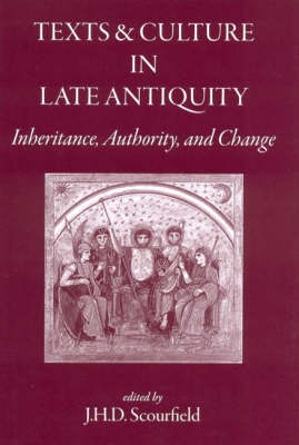 Texts and Culture in Late Antiquity: Inheritance, Authority, and Change (Hardback)