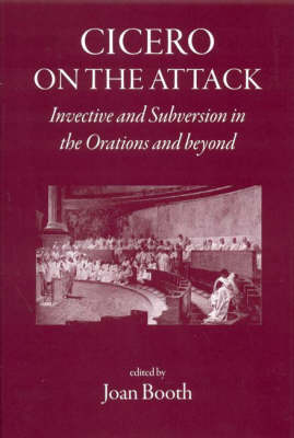 Cicero on the Attack: Invective and Subversion in the Orations and Beyond (Hardback)