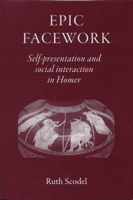 Epic Facework: Self-presentation and Social Interaction in Homer (Hardback)