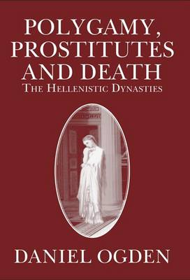 Polygamy, Prostitutes and Death: The Hellenistic Dynasties (Paperback)