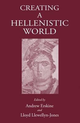 Creating a Hellenistic World (Hardback)