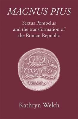 Magnus Pius: Sextus Pompeius and the Transformation of the Roman Republic (Hardback)