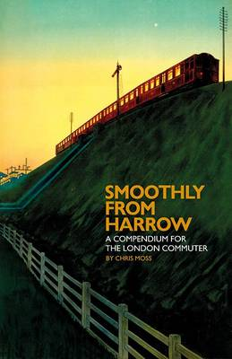 Smoothly from Harrow: A Compendium for the London Commuter - Blue Guides (Hardback)