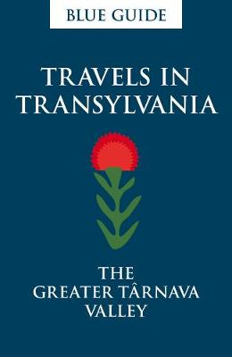 Blue Guide Travels in Transylvania: The Greater Tarnava Valley (Paperback)