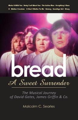 Bread: A Sweet Surrender: The Musical Journey of David Gates, James Griffin & Co. (Paperback)