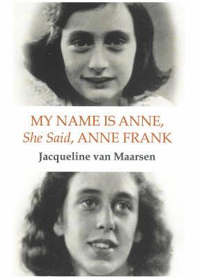 My Name is Anne, She Said, Anne Frank (Hardback)